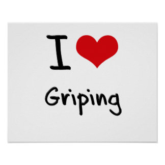 I Love Griping Posters