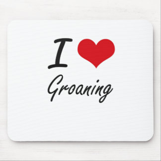 I love Groaning Mouse Pad