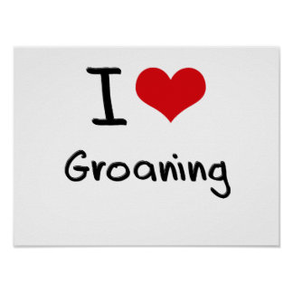 I Love Groaning Poster
