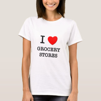 I Love Grocery Stores T-Shirt