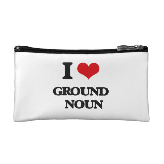 I love Ground   Noun Cosmetics Bags