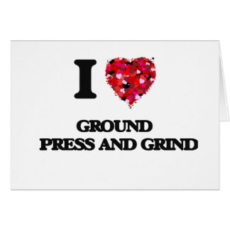 I Love Ground   Press And Grind Greeting Card