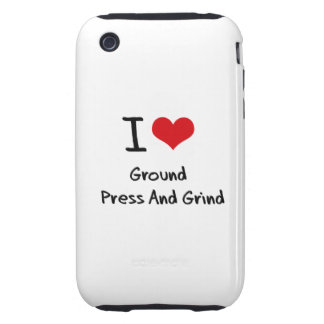I Love Ground   Press And Grind iPhone 3 Tough Cases