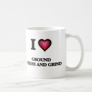 I love Ground   Press And Grind Coffee Mug
