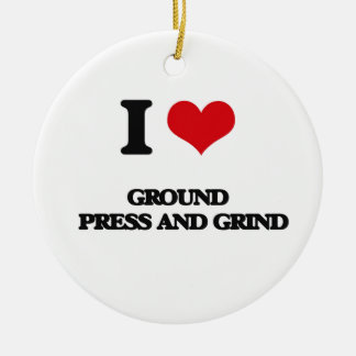 I love Ground   Press And Grind Ornaments