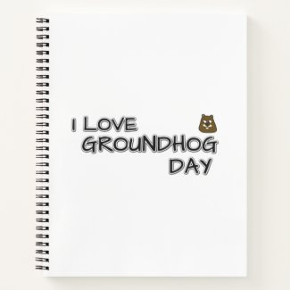 I love Groundhog Day Notebook