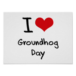 I Love Groundhog Day Poster