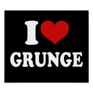 I Love Grunge Posters