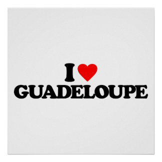 I LOVE GUADELOUPE POSTERS
