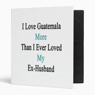 I Love Guatemala More Than I Ever Loved My Ex Husb Binders