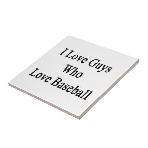 I Love Guys Who Love Baseball Tiles