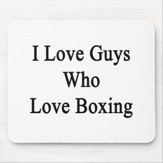 I Love Guys Who Love Boxing Mouse Pad