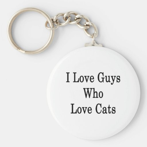 I Love Guys Who Love Cats Basic Round Button Keychain
