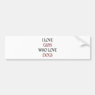 I Love Guys Who Love Dogs Car Bumper Sticker