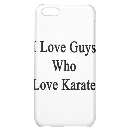 I Love Guys Who Love Karate Cover For iPhone 5C