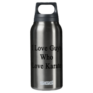 I Love Guys Who Love Karate 10 Oz Insulated SIGG Thermos Water Bottle