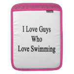 I Love Guys Who Love Swimming Sleeves For iPads