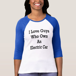 I Love Guys Who Own An Electric Car T-Shirt
