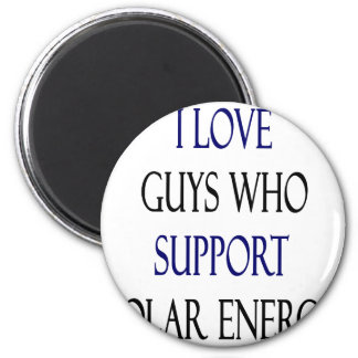 I Love Guys Who Support Solar Energy 2 Inch Round Magnet