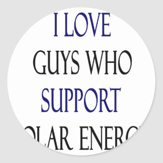 I Love Guys Who Support Solar Energy Classic Round Sticker