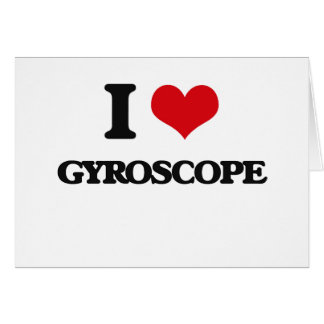 I love Gyroscope Greeting Card