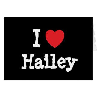 I love Hailey heart T-Shirt Greeting Card