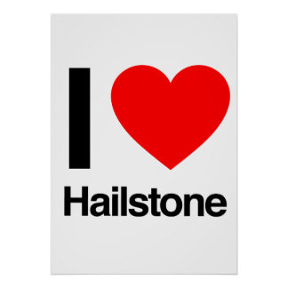 i love hailstone posters