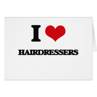 I love Hairdressers Greeting Card