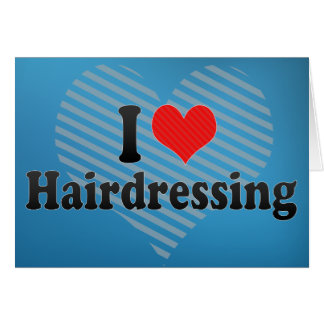 I Love Hairdressing Greeting Card