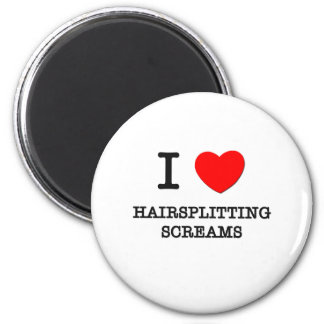 I Love Hairsplitting Screams Magnet