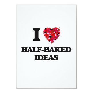 I Love Half-Baked Ideas 5x7 Paper Invitation Card