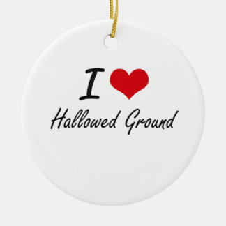 I love Hallowed Ground Double-Sided Ceramic Round Christmas Ornament