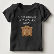 I Love Hanging Out With My Daddy Baby T-Shirt
