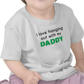 I Love Hanging Out With My Daddy Tee Shirt