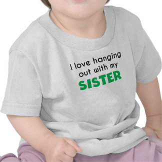 I Love Hanging Out With My Sister Shirts
