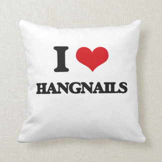I love Hangnails Throw Pillows