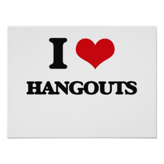 I love Hangouts Posters
