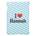 I love Hannah Cover For The iPad Mini