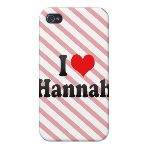 I love Hannah Covers For iPhone 4