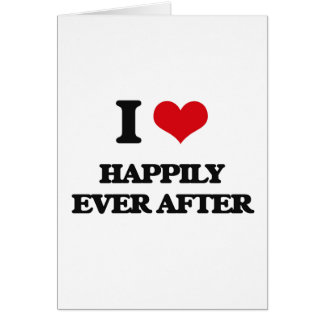 I love Happily Ever After Greeting Cards