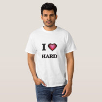 I love Hard T-Shirt