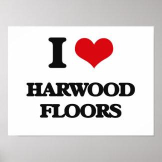 I love Harwood Floors Posters