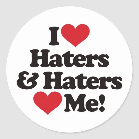 I Love Haters and Haters Love Me Classic Round Sticker