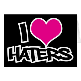 I Love Haters Card