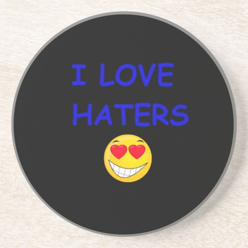 I LOVE HATERS DRINK COASTERS