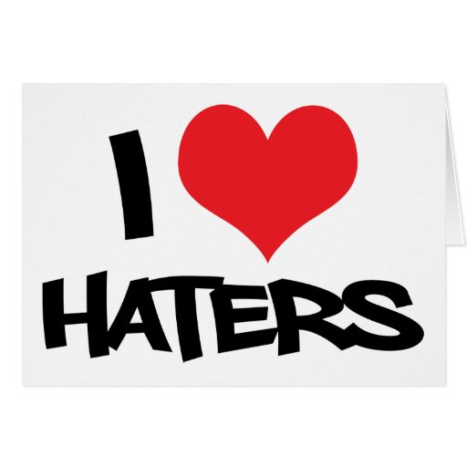 I Love Haters Greeting Cards