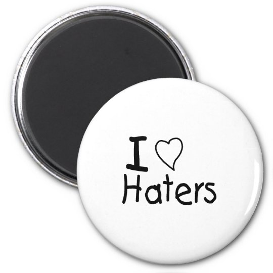 I Love Haters Magnet