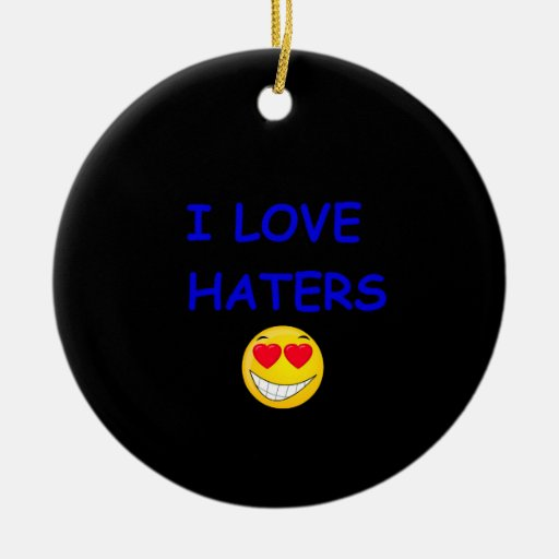 I LOVE HATERS ORNAMENT