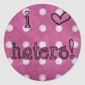 I love Haters! Round Sticker