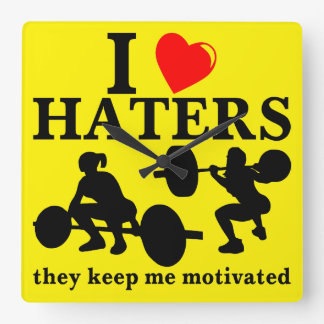 I Love Haters They Keep Me Motivated (Fitness) Square Wall Clock